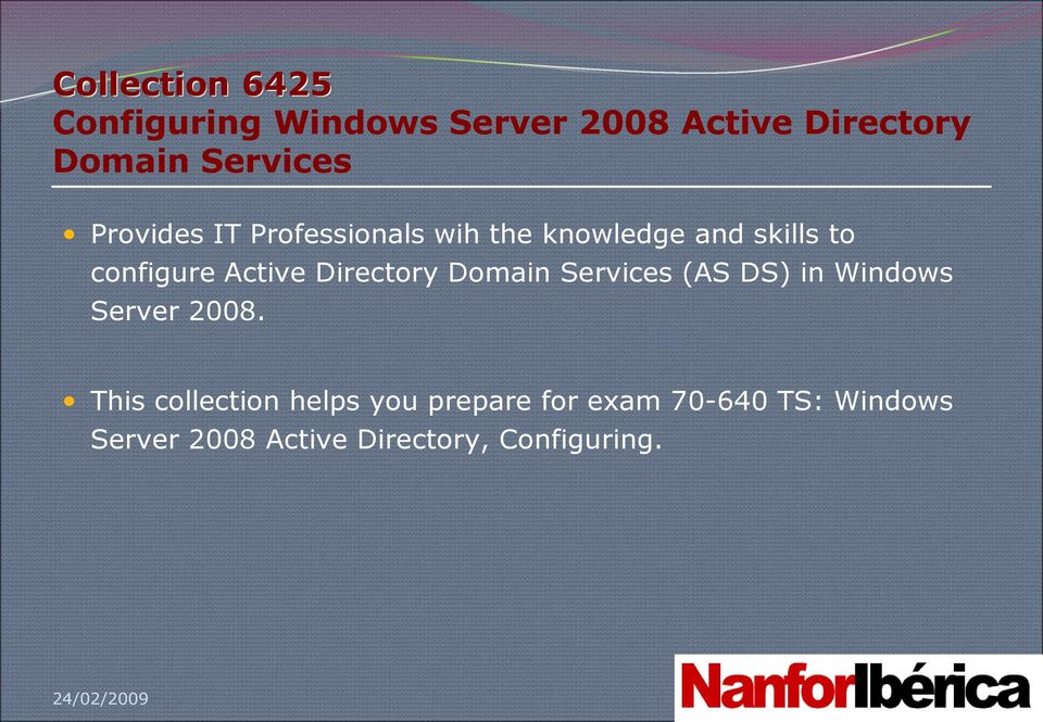Active Directory Domain Services (AS DS) in Windows Server 2008.