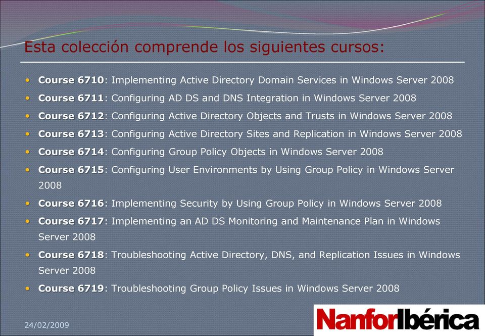Configuring Group Policy Objects in Windows Server 2008 Course 6715: Configuring User Environments by Using Group Policy in Windows Server 2008 Course 6716: Implementing Security by Using Group