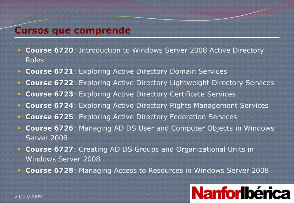 Directory Rights Management Services Course 6725: Exploring Active Directory Federation Services Course 6726: Managing AD DS User and Computer Objects in