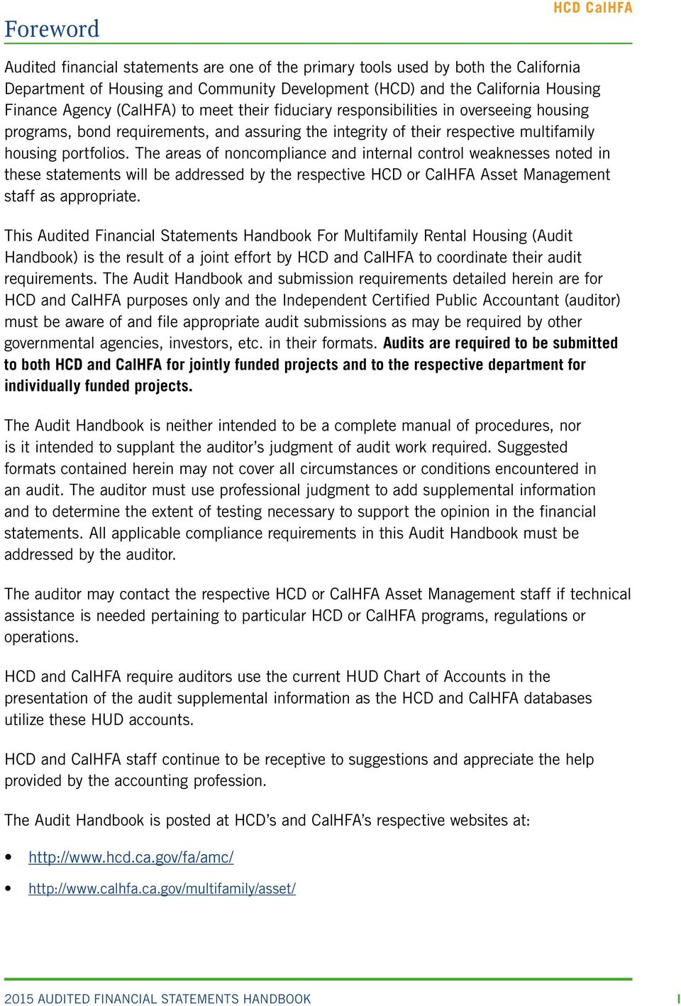 The areas of noncompliance and internal control weaknesses noted in these statements will be addressed by the respective HCD or CalHFA Asset Management staff as appropriate.