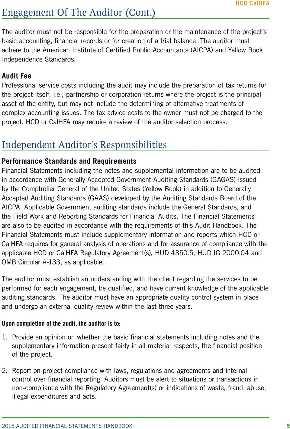 The auditor must adhere to the American Institute of Certified Public Accountants (AICPA) and Yellow Book Independence Standards.