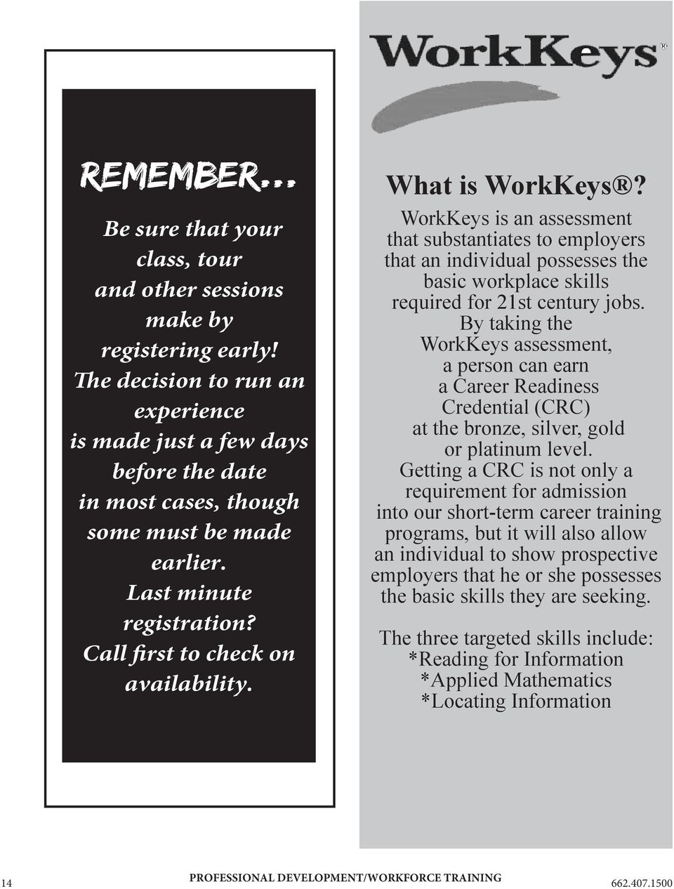 What is WorkKeys? WorkKeys is an assessment that substantiates to employers that an individual possesses the basic workplace skills required for 21st century jobs.