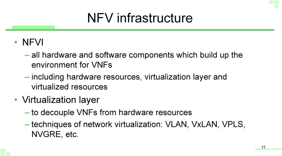 and virtualized resources Virtualization layer to decouple VNFs from hardware