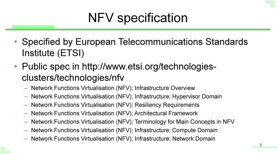 Hypervisor Domain Network Functions Virtualisation (NFV); Resiliency Requirements Network Functions Virtualisation (NFV); Architectural Framework Network