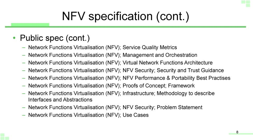 Virtual Network Functions Architecture Network Functions Virtualisation (NFV); NFV Security; Security and Trust Guidance Network Functions Virtualisation (NFV); NFV Performance &