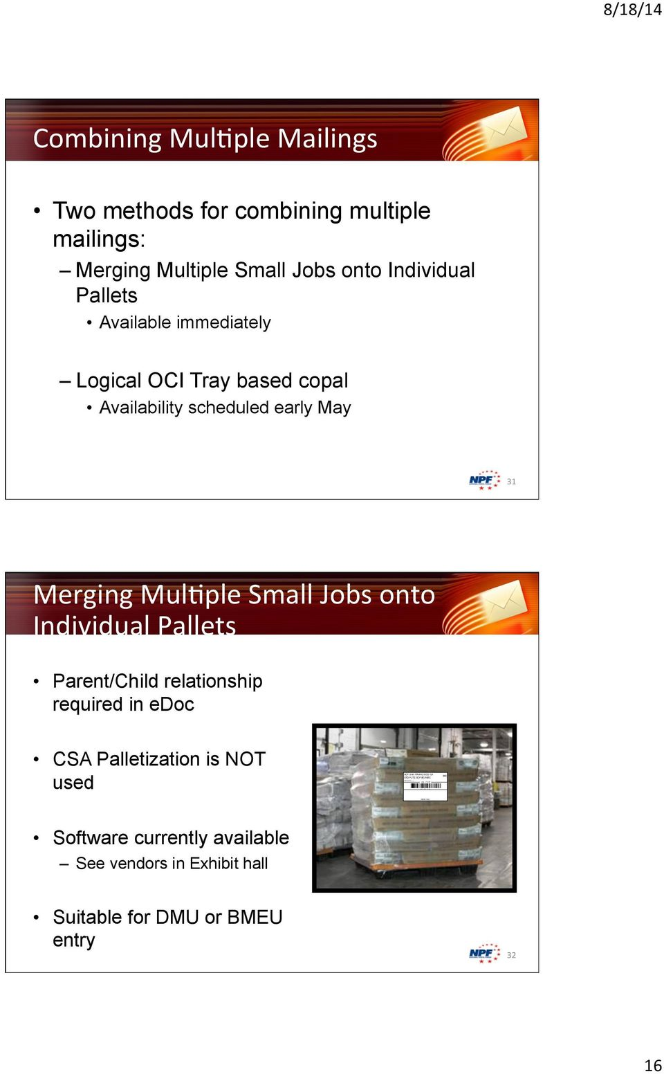 scheduled early May 31 Merging Mul;ple Small Jobs onto Individual Pallets Parent/Child relationship required in edoc CSA