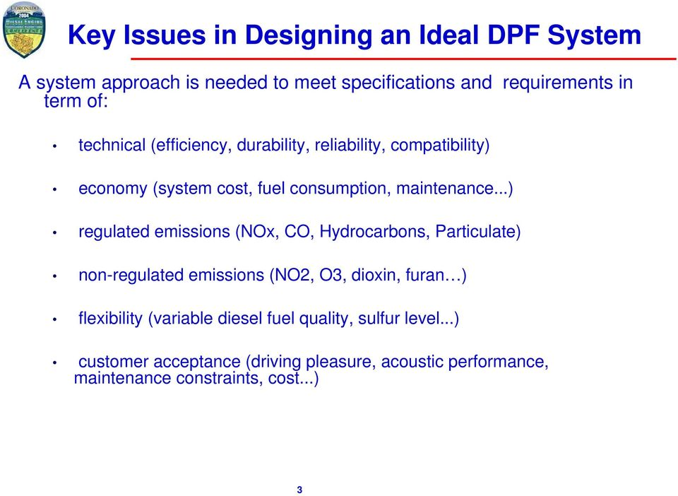 ..) regulated emissions (NOx, CO, Hydrocarbons, Particulate) non-regulated emissions (NO2, O3, dioxin, furan ) flexibility