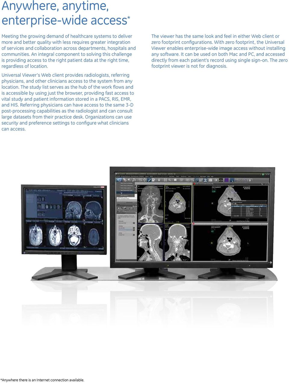 Universal Viewer s Web client provides radiologists, referring physicians, and other clinicians access to the system from any location.