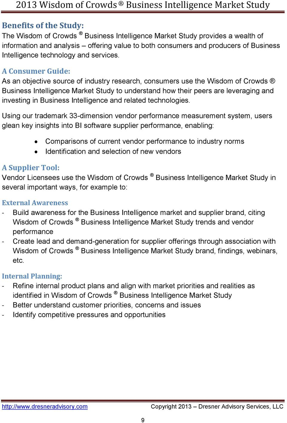 A Consumer Guide: As an objective source of industry research, consumers use the Wisdom of Crowds Business Intelligence Market Study to understand how their peers are leveraging and investing in