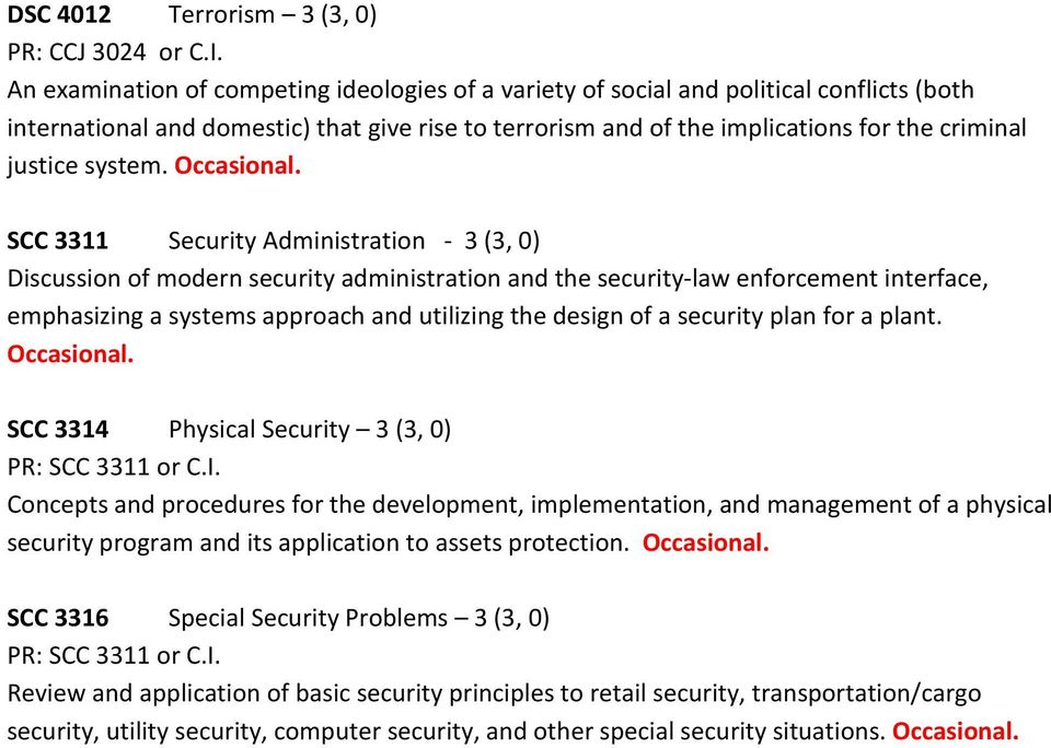 SCC 3311 Security Administration - 3 (3, 0) Discussion of modern security administration and the security-law enforcement interface, emphasizing a systems approach and utilizing the design of a