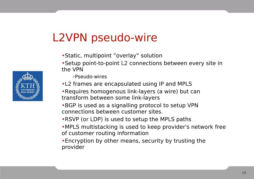 used as a signalling protocol to setup VPN connections between customer sites.