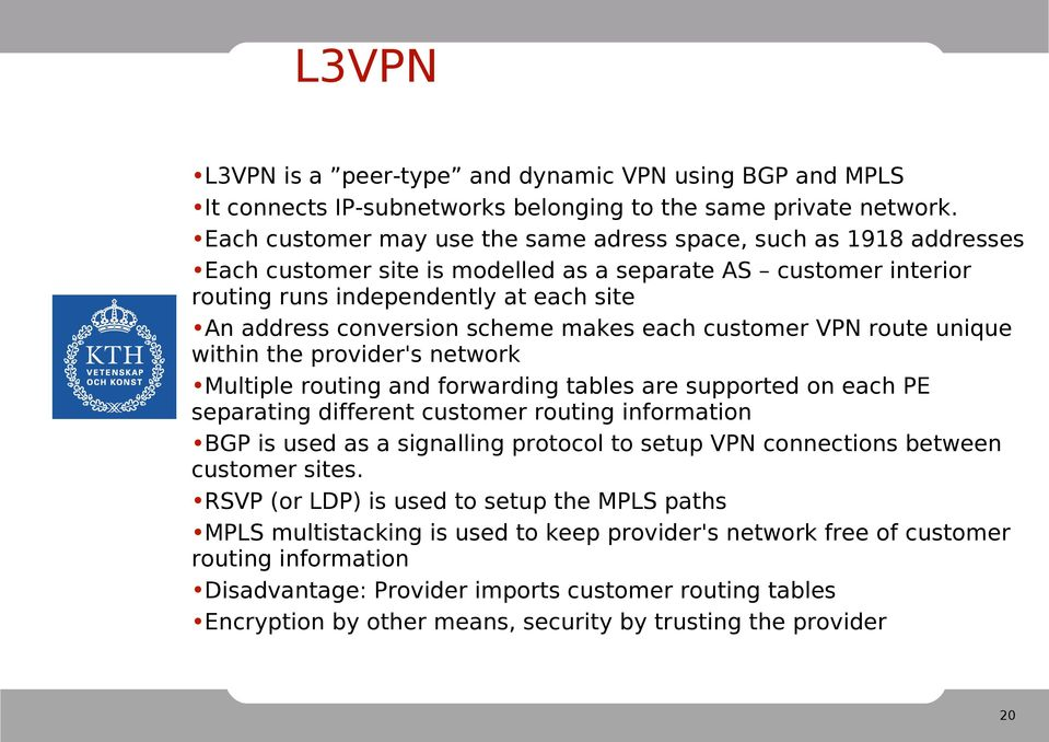 scheme makes each customer VPN route unique within the provider's network Multiple routing and forwarding tables are supported on each PE separating different customer routing information BGP is used