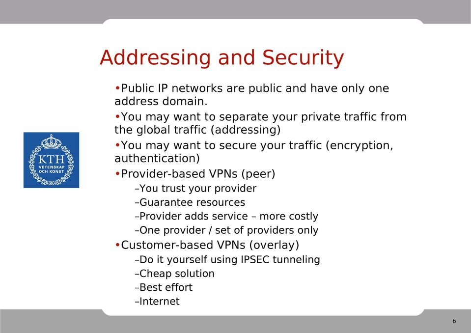 (encryption, authentication) Provider-based VPNs (peer) You trust your provider Guarantee resources Provider adds
