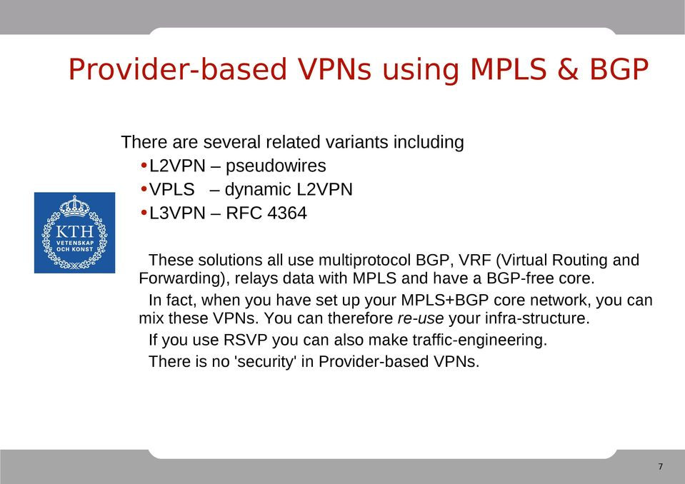 have a BGP-free core. In fact, when you have set up your MPLS+BGP core network, you can mix these VPNs.