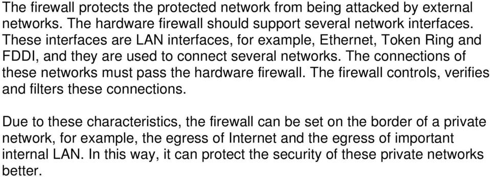 The connections of these networks must pass the hardware firewall. The firewall controls, verifies and filters these connections.