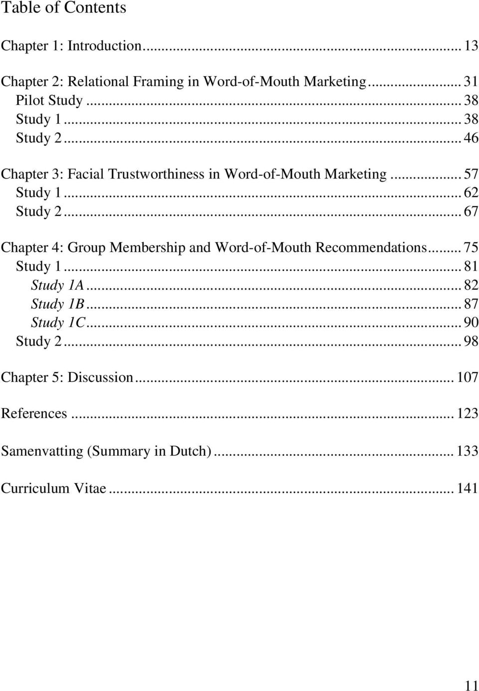 .. 67 Chapter 4: Group Membership and Word-of-Mouth Recommendations... 75 Study 1... 81 Study 1A... 82 Study 1B... 87 Study 1C.