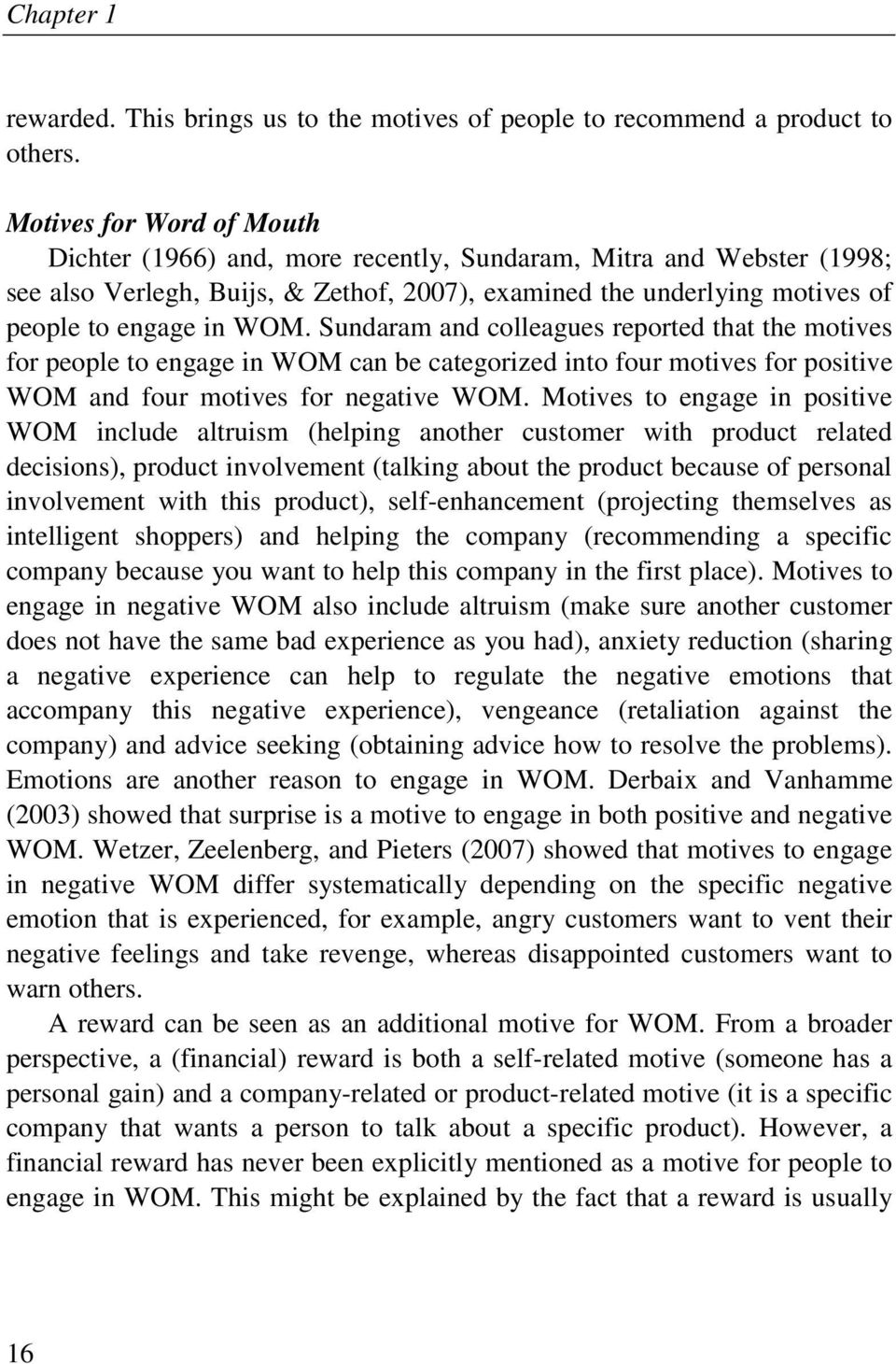 Sundaram and colleagues reported that the motives for people to engage in WOM can be categorized into four motives for positive WOM and four motives for negative WOM.