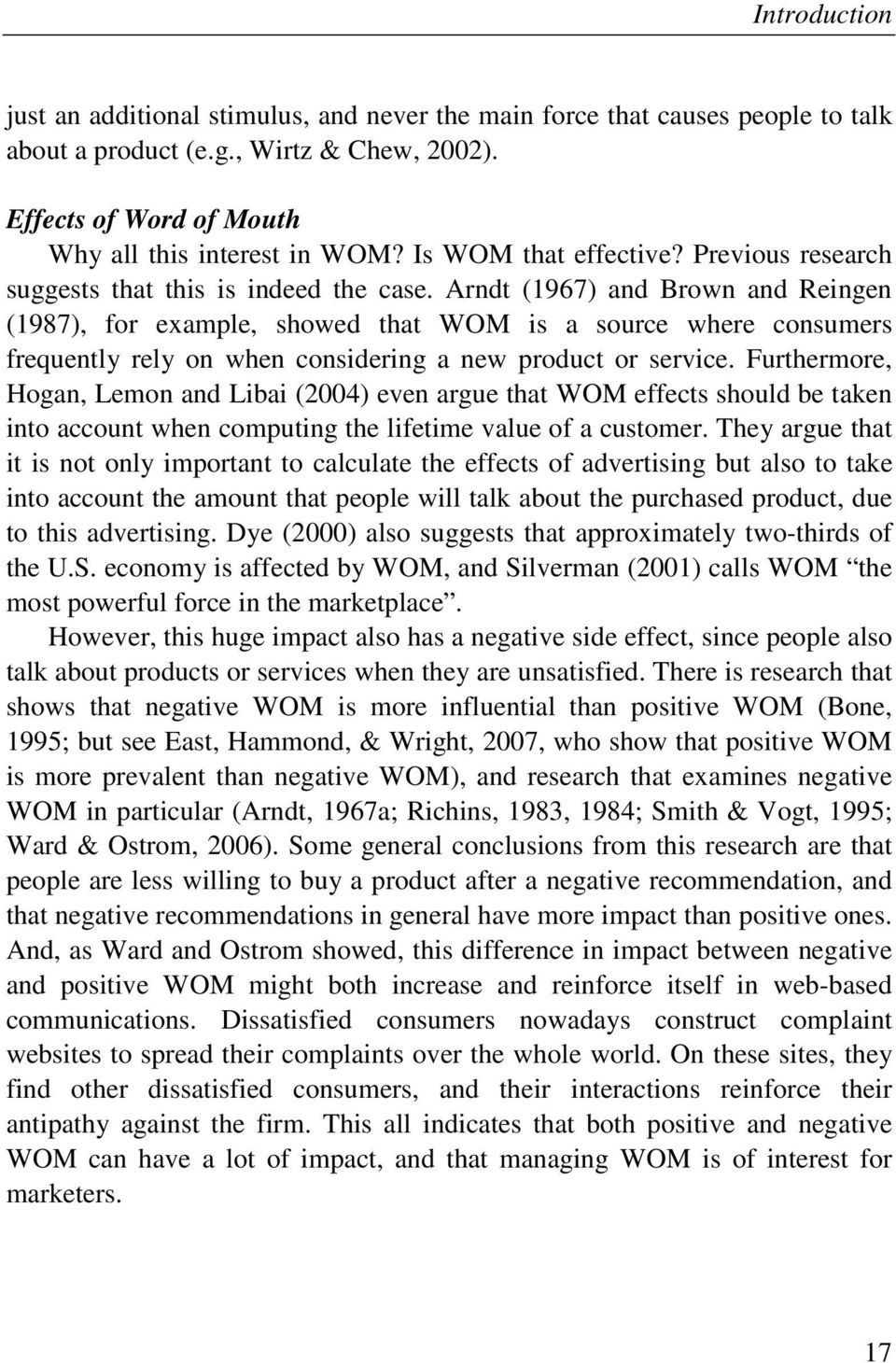 Arndt (1967) and Brown and Reingen (1987), for example, showed that WOM is a source where consumers frequently rely on when considering a new product or service.