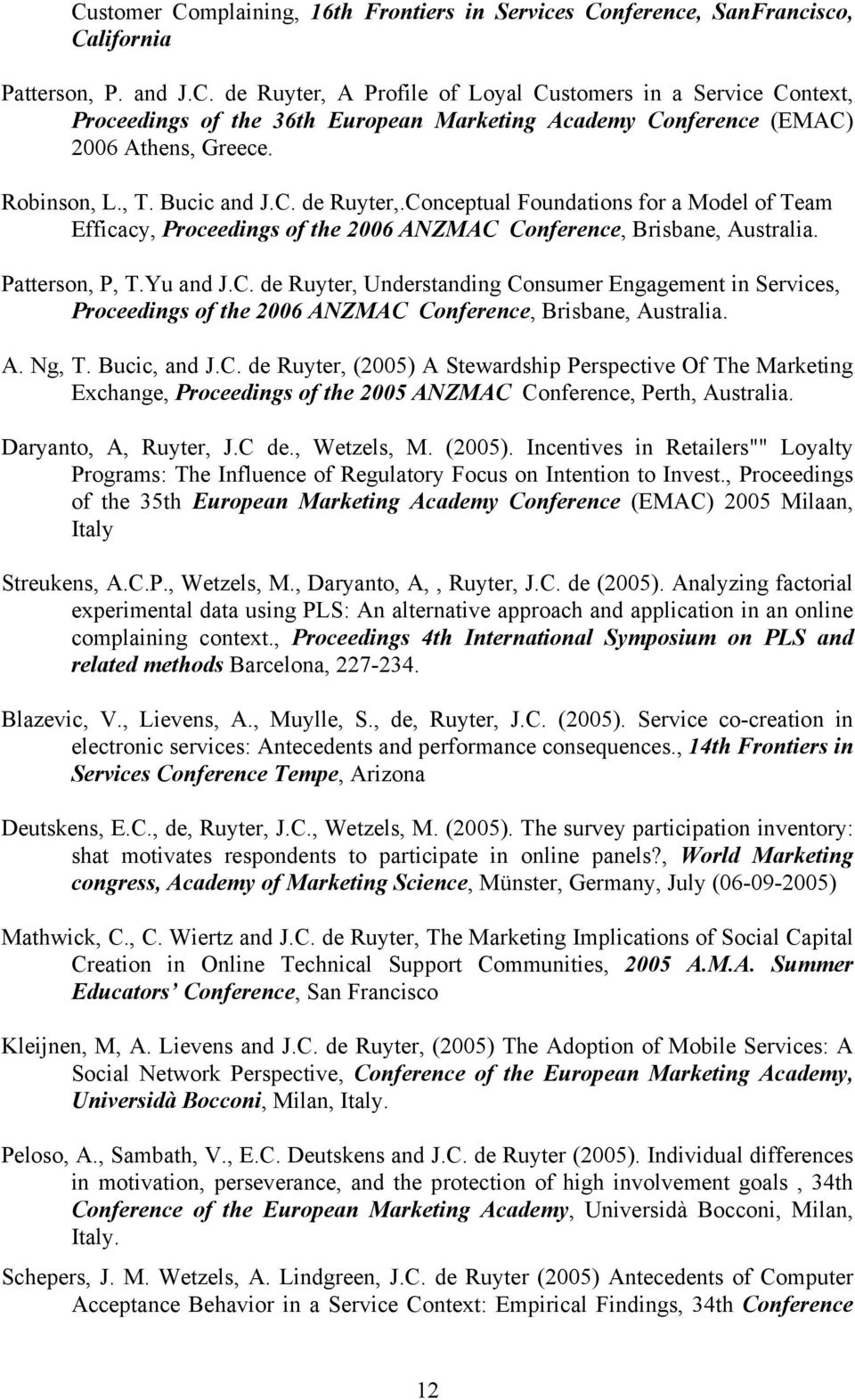 A. Ng, T. Bucic, and J.C. de Ruyter, (2005) A Stewardship Perspective Of The Marketing Exchange, Proceedings of the 2005 ANZMAC Conference, Perth, Australia. Daryanto, A, Ruyter, J.C de., Wetzels, M.