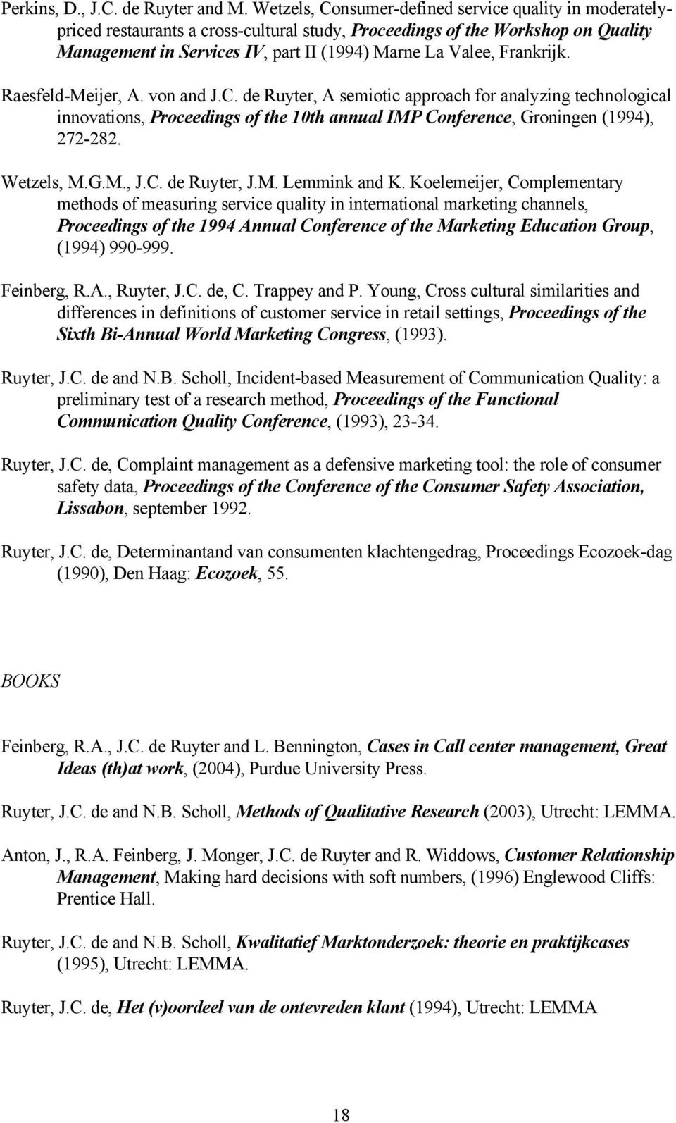 Frankrijk. Raesfeld-Meijer, A. von and J.C. de Ruyter, A semiotic approach for analyzing technological innovations, Proceedings of the 10th annual IMP Conference, Groningen (1994), 272-282.