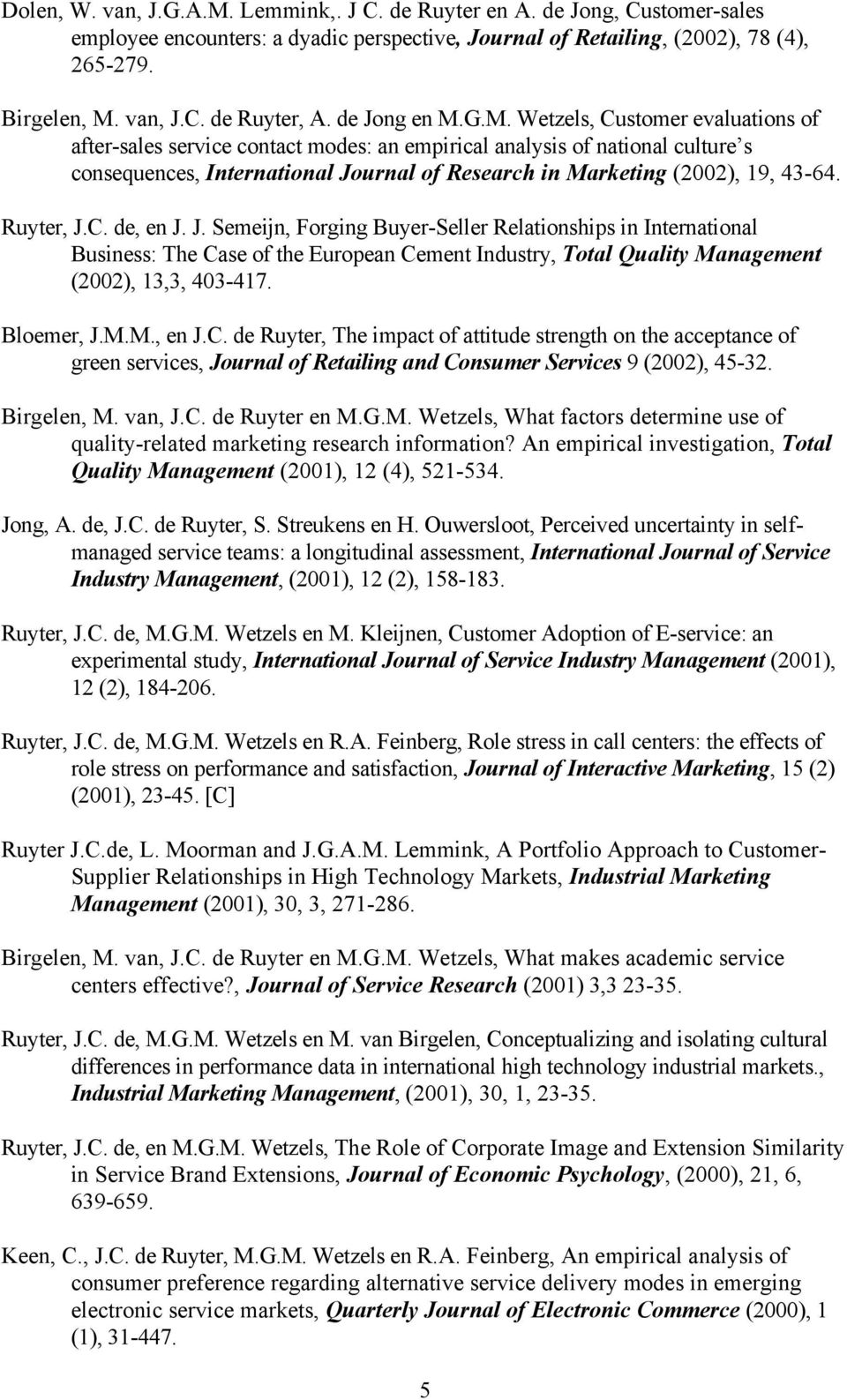 G.M. Wetzels, Customer evaluations of after-sales service contact modes: an empirical analysis of national culture s consequences, International Journal of Research in Marketing (2002), 19, 43-64.