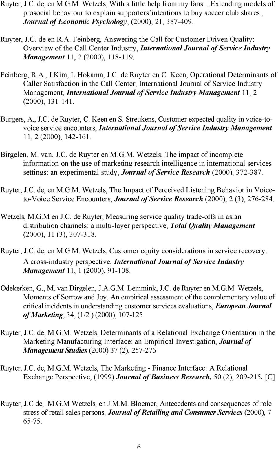 Feinberg, Answering the Call for Customer Driven Quality: Overview of the Call Center Industry, International Journal of Service Industry Management 11, 2 (2000), 118-119. Feinberg, R.A., I.Kim, L.