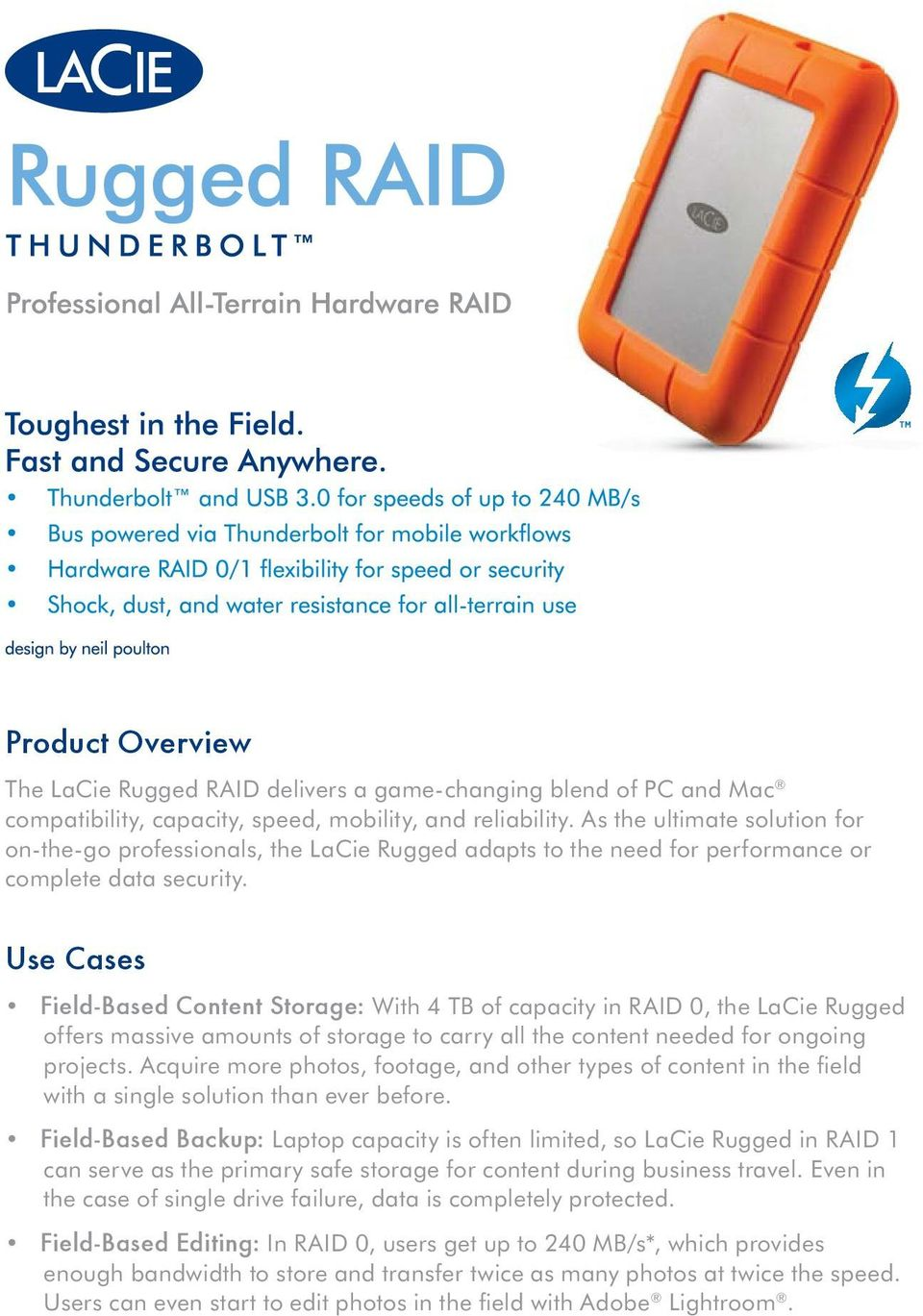 Use Cases Field-Based Content Storage: With 4 TB of capacity in RAID 0, the LaCie Rugged offers massive amounts of storage to carry all the content needed for ongoing projects.