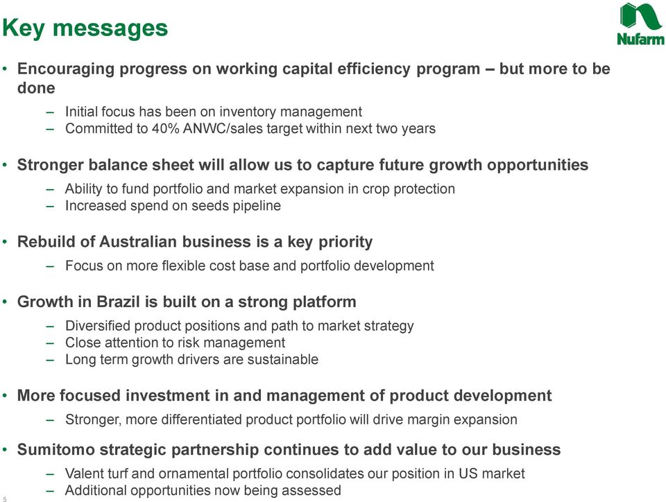 business is a key priority Focus on more flexible cost base and portfolio development Growth in Brazil is built on a strong platform Diversified product positions and path to market strategy Close