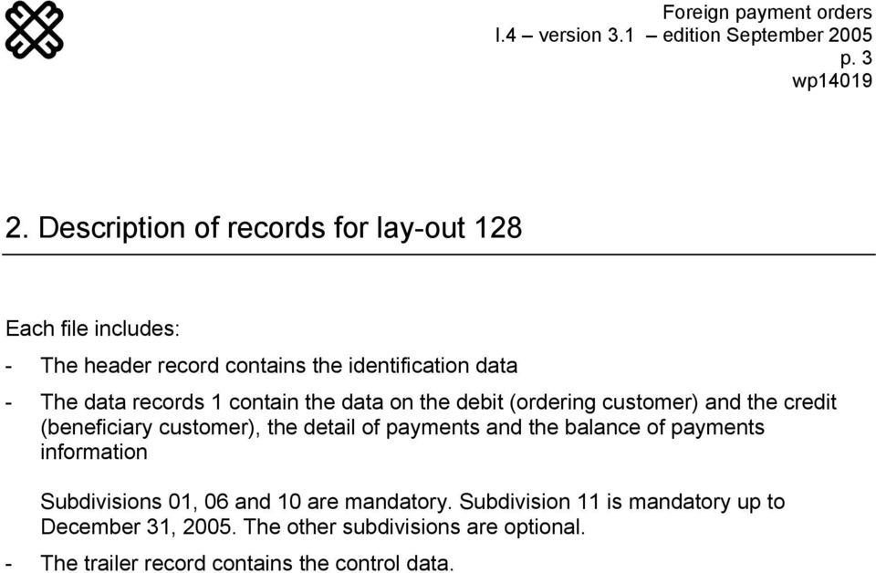 data records 1 contain the data on the debit (ordering customer) and the credit (beneficiary customer), the detail of
