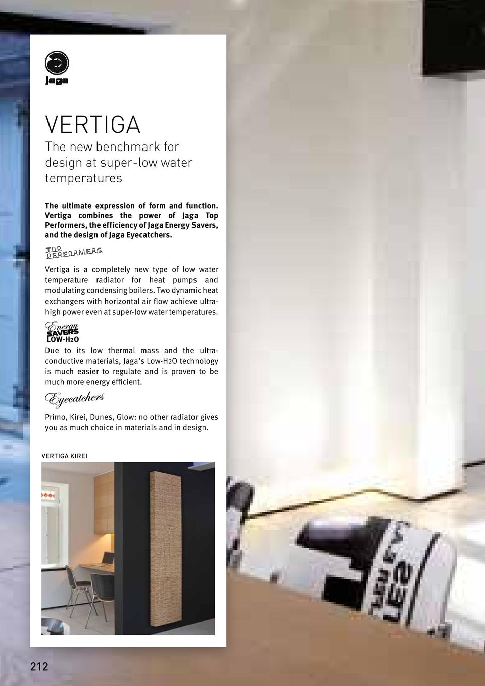 Vertiga is a completely new type of low water temperature radiator for heat pumps and modulating condensing boilers.