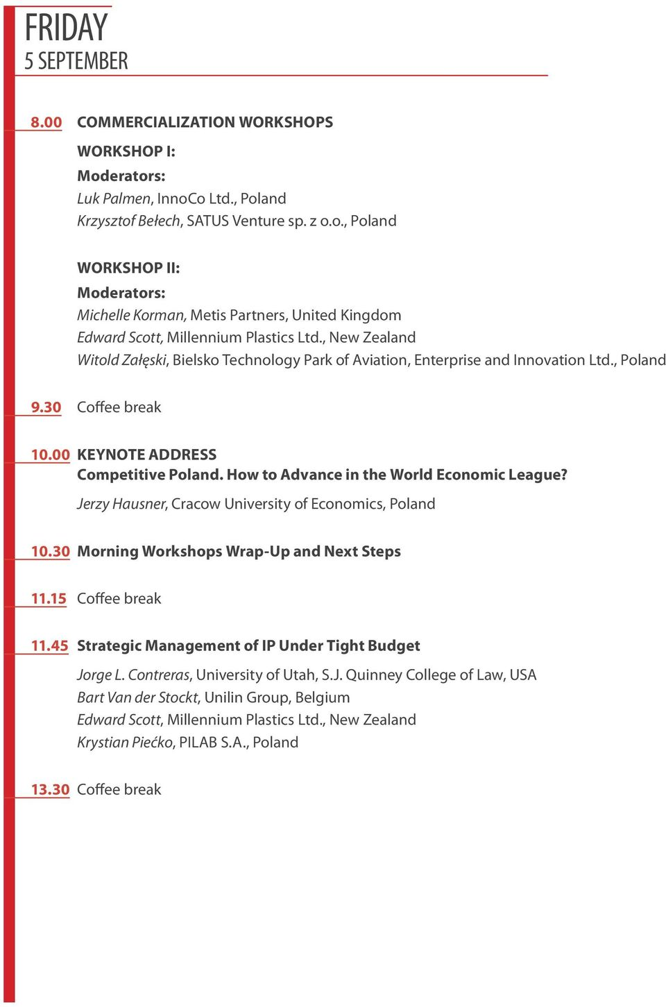 How to Advance in the World Economic League? Jerzy Hausner, Cracow University of Economics, Poland 10.30 Morning Workshops Wrap-Up and Next Steps 11.15 Coffee break 11.