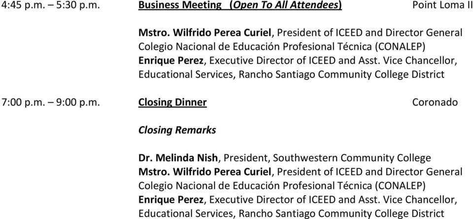 Vice Chancellor, Educational Services, Rancho Santiago Community College District 7:00 p.m. 9:00 p.m. Closing Dinner Coronado Closing Remarks Dr.