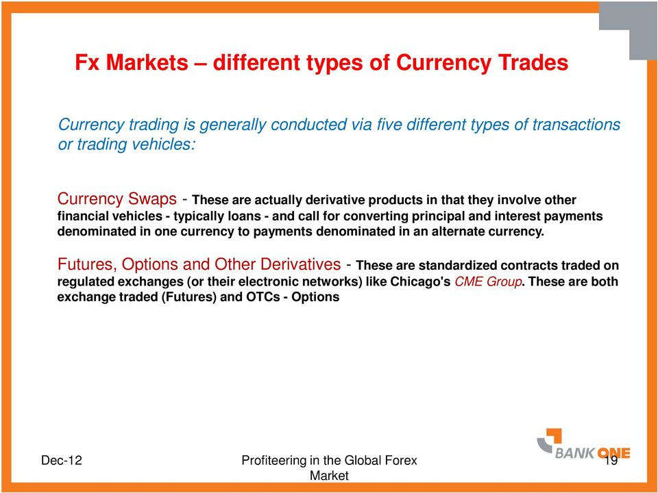 interest payments denominated in one currency to payments denominated in an alternate currency.