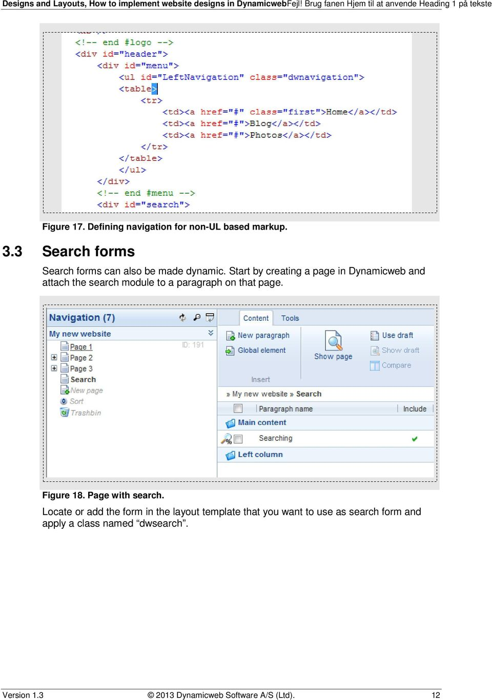 Start by creating a page in Dynamicweb and attach the search module to a paragraph on that page.