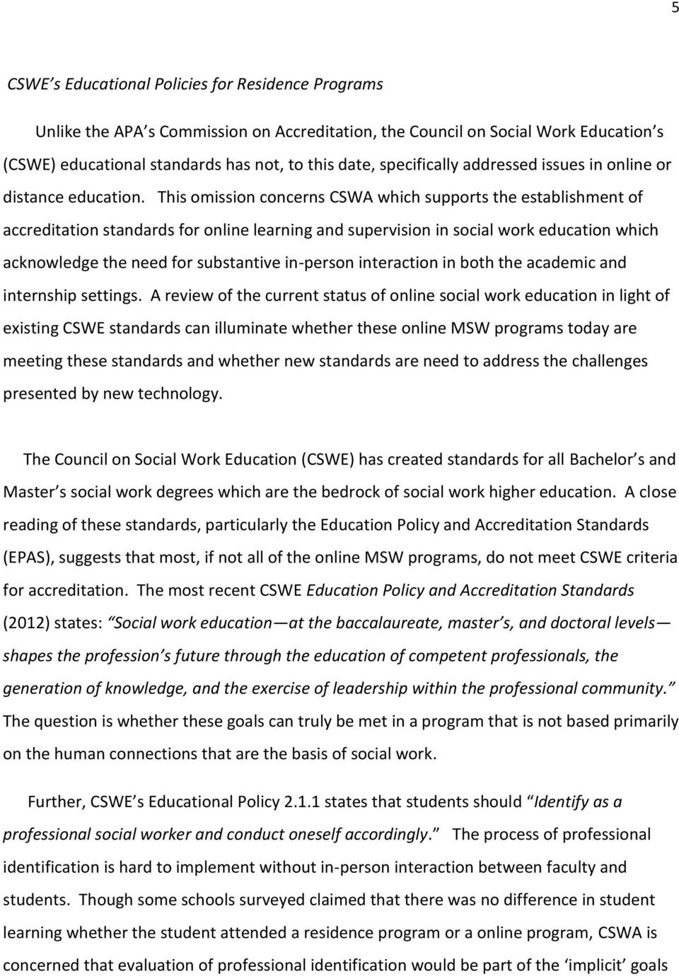 This omission concerns CSWA which supports the establishment of accreditation standards for online learning and supervision in social work education which acknowledge the need for substantive