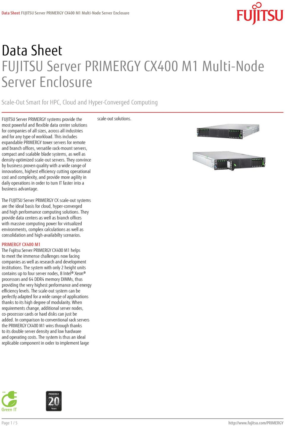 This includes expandable PRIMERGY tower servers for remote and branch offices, versatile rack-mount servers, compact and scalable blade systems, as well as density-optimized scale-out servers.