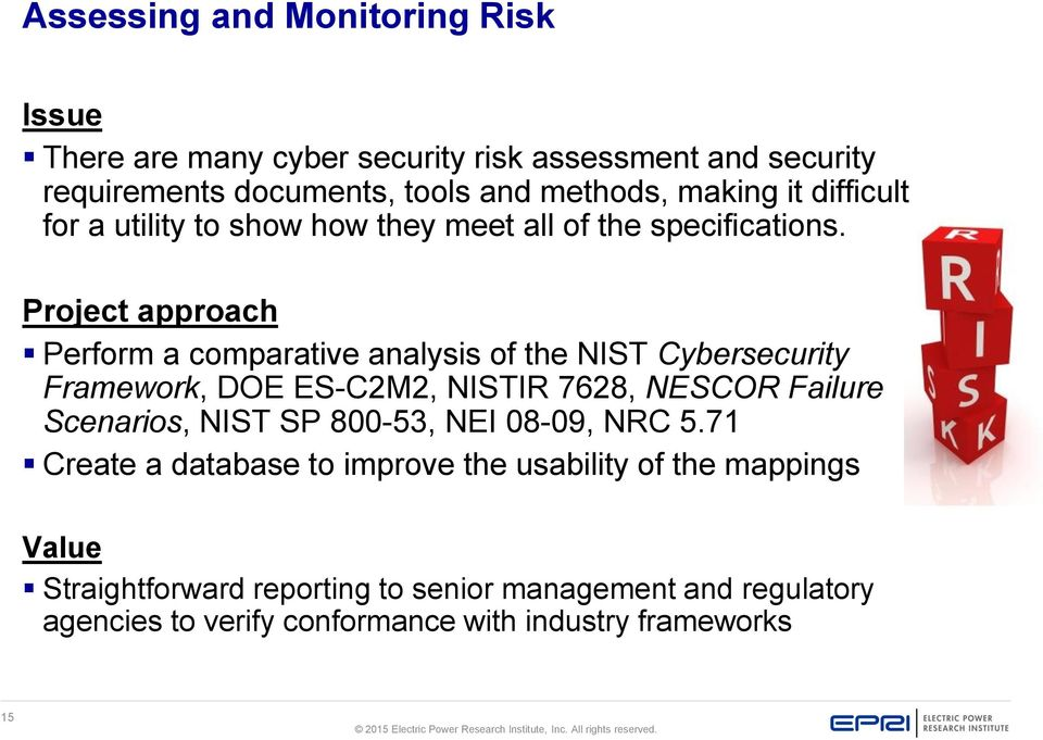 Project approach Perform a comparative analysis of the NIST Cybersecurity Framework, DOE ES-C2M2, NISTIR 7628, NESCOR Failure Scenarios, NIST SP
