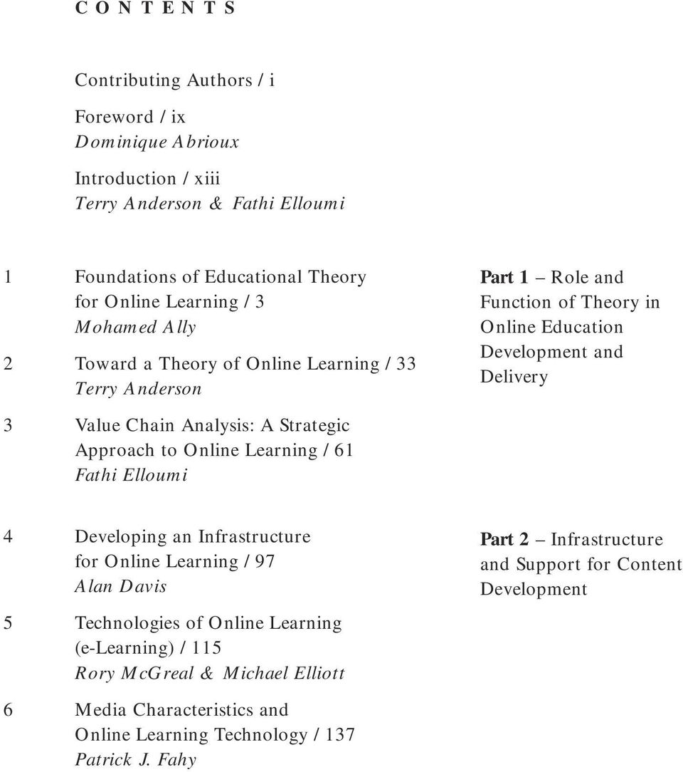 Analysis: A Strategic Approach to Online Learning / 61 Fathi Elloumi 4 Developing an Infrastructure for Online Learning / 97 Alan Davis 5 Technologies of Online Learning