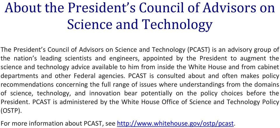 PCAST is consulted about and often makes policy recommendations concerning the full range of issues where understandings from the domains of science, technology, and innovation bear potentially on