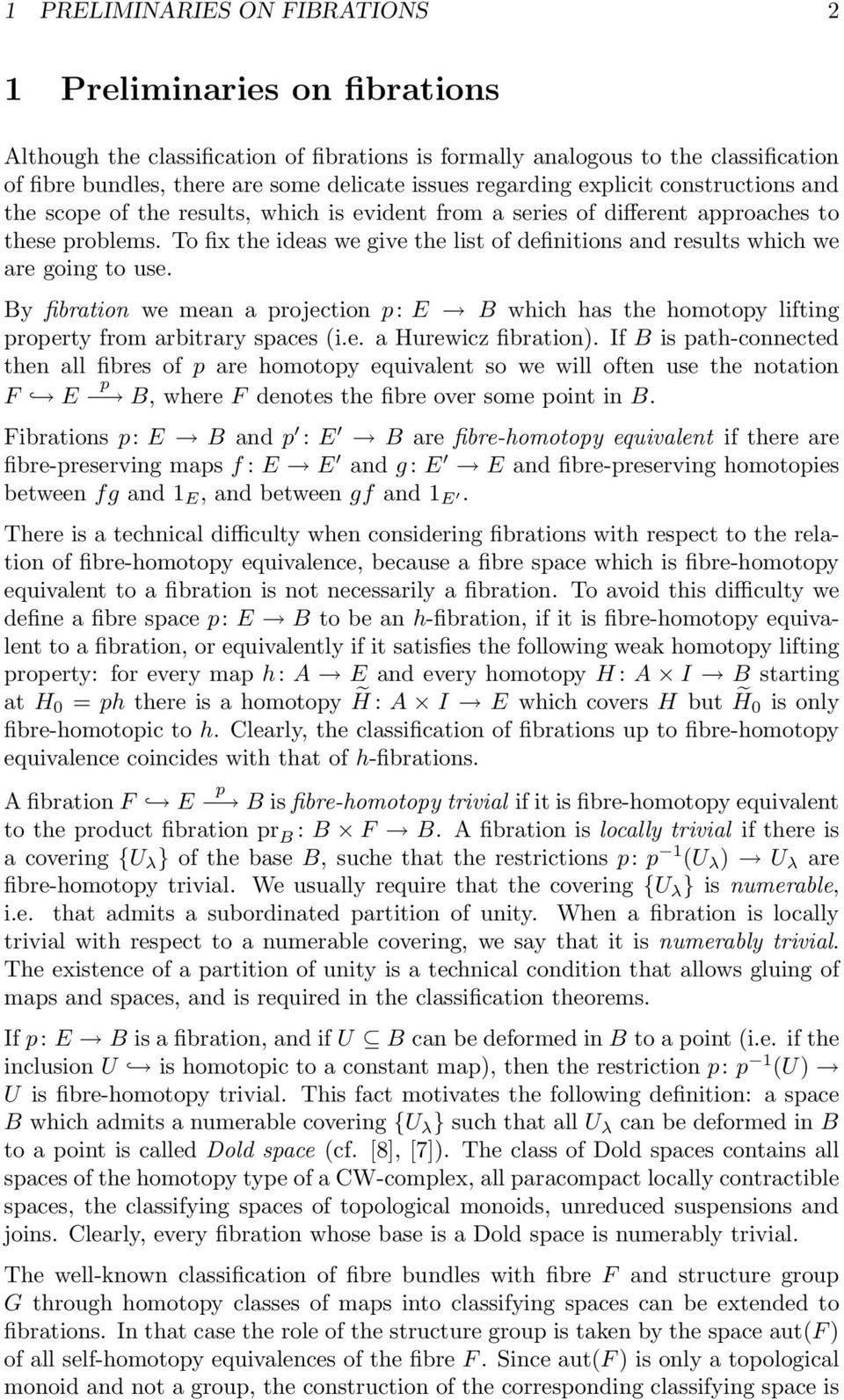 To fix the ideas we give the list of definitions and results which we are going to use. By fibration we mean a projection p: E B which has the homotopy lifting property from arbitrary spaces (i.e. a Hurewicz fibration).