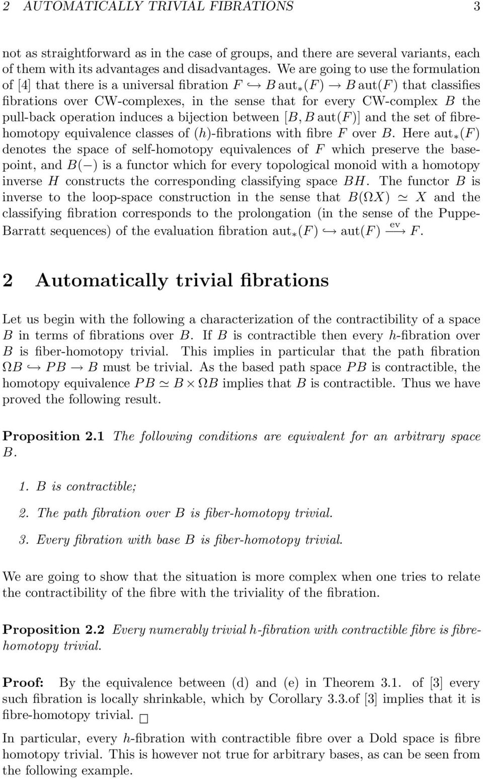 pull-back operation induces a bijection between [B, B aut(f )] and the set of fibrehomotopy equivalence classes of (h)-fibrations with fibre F over B.