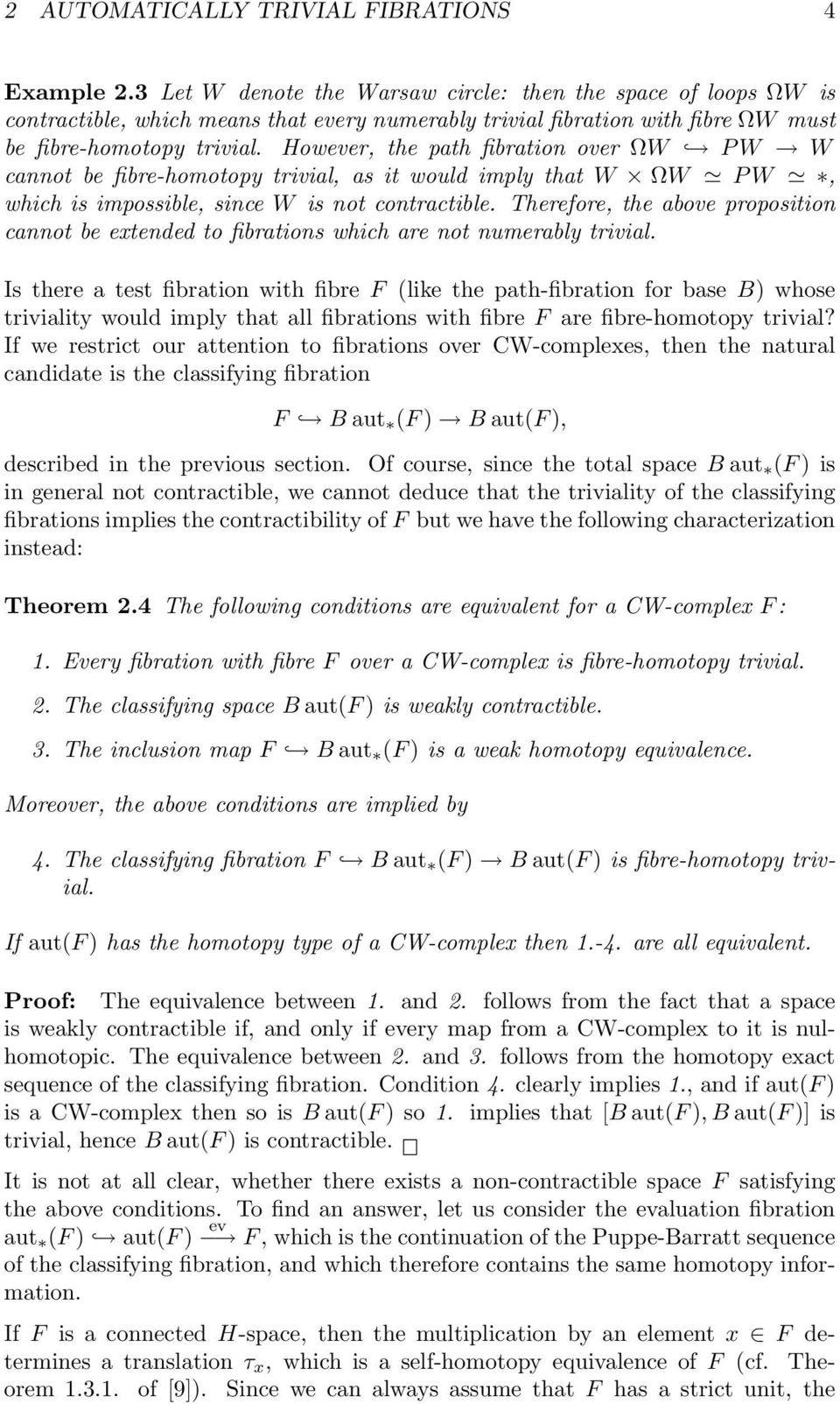 However, the path fibration over ΩW P W W cannot be fibre-homotopy trivial, as it would imply that W ΩW P W, which is impossible, since W is not contractible.