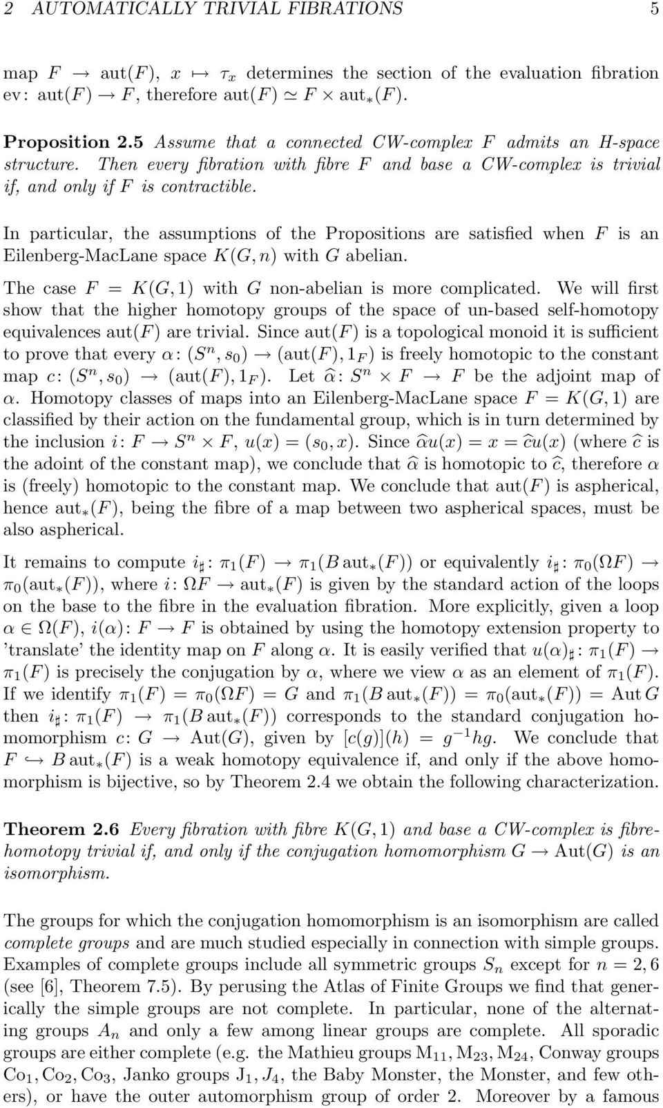 In particular, the assumptions of the Propositions are satisfied when F is an Eilenberg-MacLane space K(G, n) with G abelian. The case F = K(G, 1) with G non-abelian is more complicated.