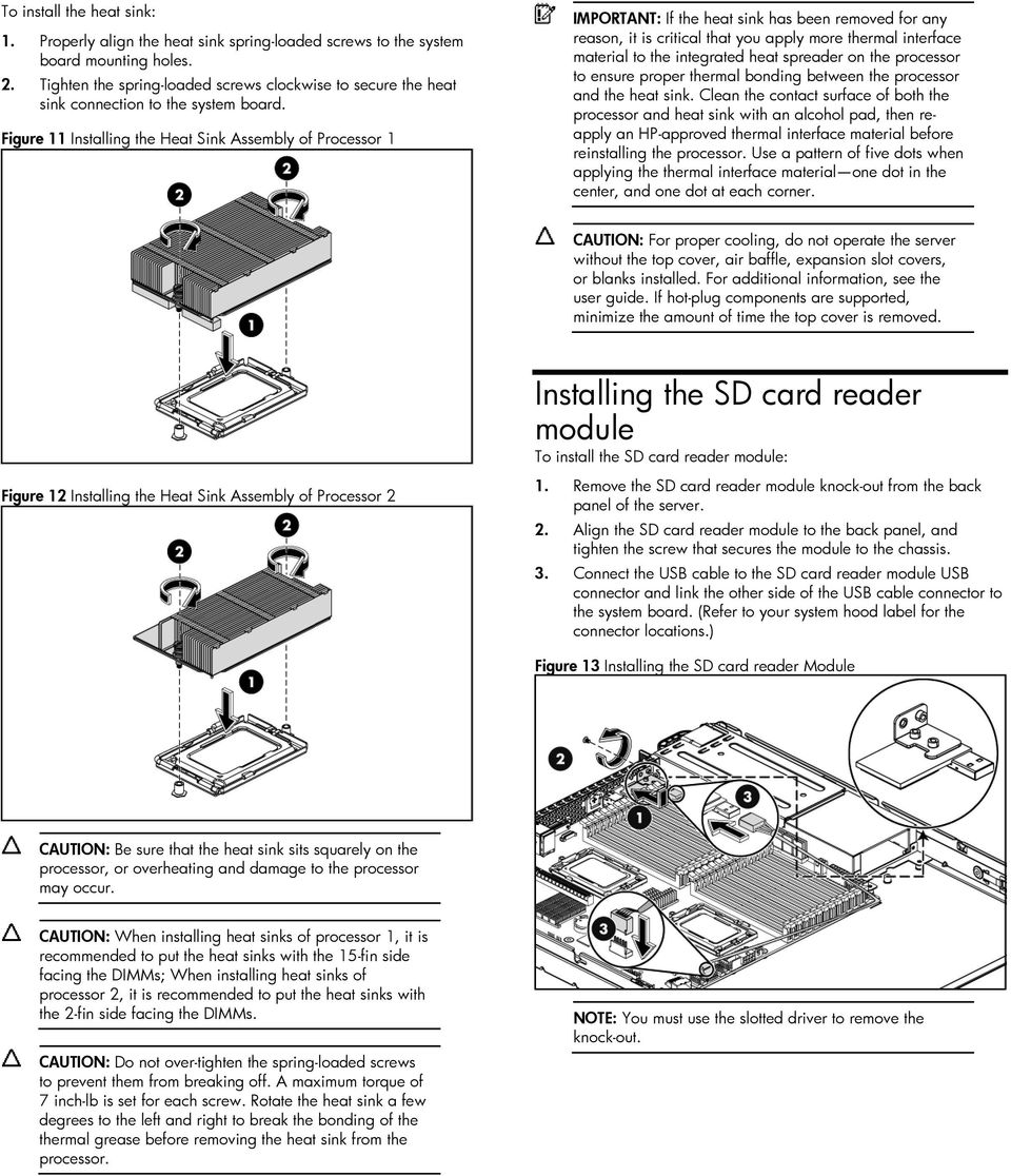 Figure 11 Installing the Heat Sink Assembly of Processor 1 IMPORTANT: If the heat sink has been removed for any reason, it is critical that you apply more thermal interface material to the integrated