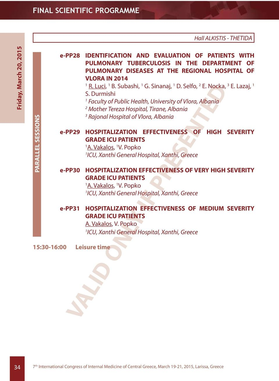 Durmishi Faculty of Public Health, University of Vlora, Albania Mother Tereza Hospital, Tirane, Albania Rajonal Hospital of Vlora, Albania e-pp9 HOSPITALIZATION EFFECTIVENESS OF HIGH SEVERITY GRADE