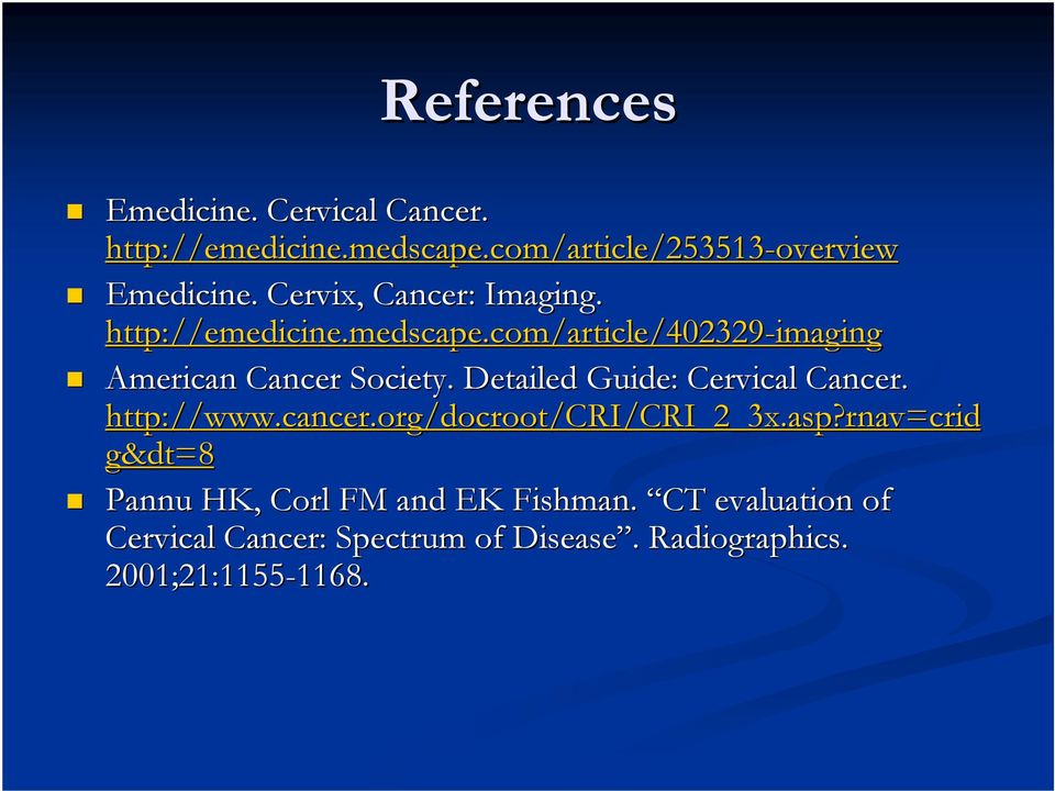 Detailed Guide: Cervical Cancer. http://www.cancer.org/docroot/cri/cri_2_3x.asp?