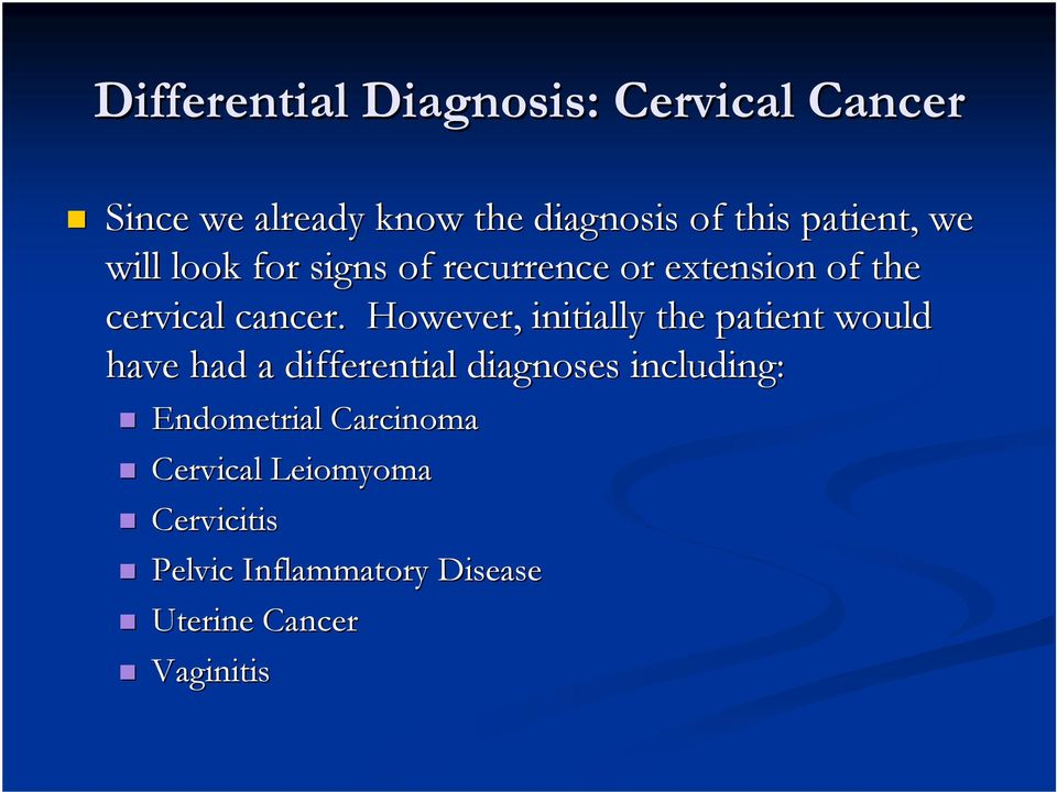 However, initially the patient would have had a differential diagnoses including: