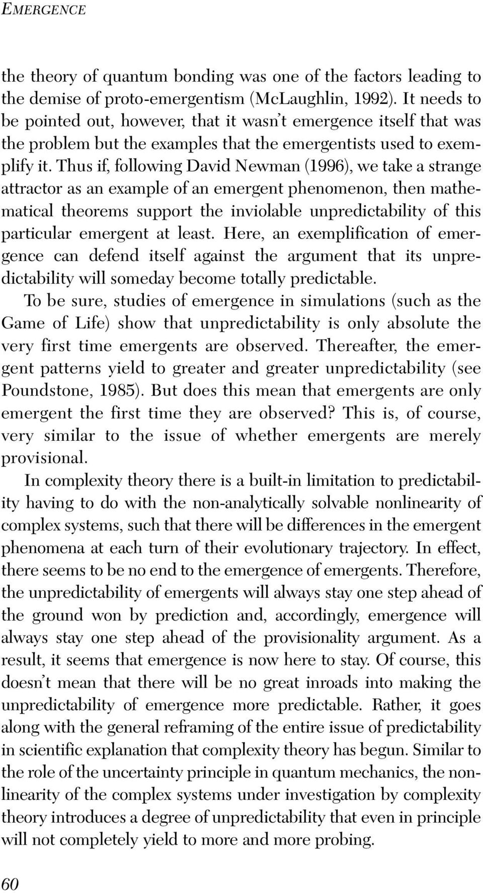 Thus if, following David Newman (1996), we take a strange attractor as an example of an emergent phenomenon, then mathematical theorems support the inviolable unpredictability of this particular