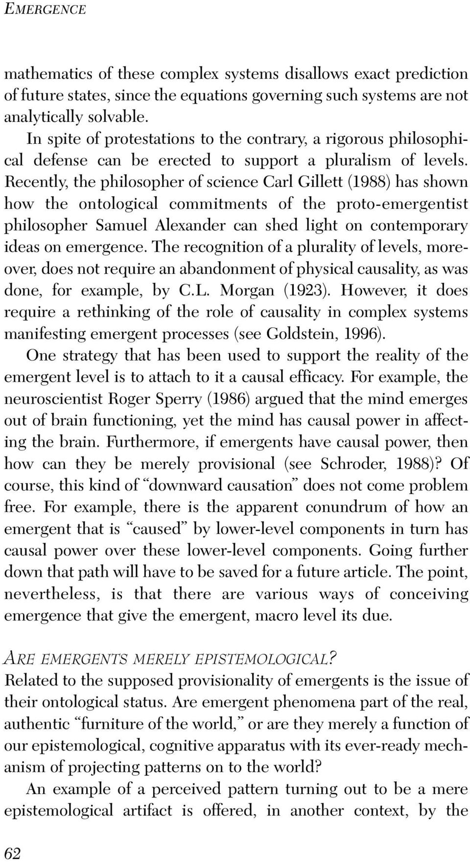 Recently, the philosopher of science Carl Gillett (1988) has shown how the ontological commitments of the proto-emergentist philosopher Samuel Alexander can shed light on contemporary ideas on