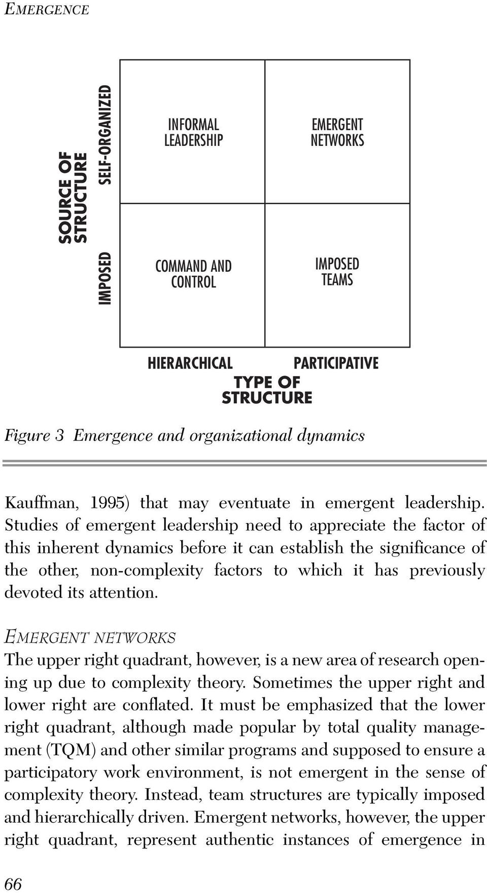 Studies of emergent leadership need to appreciate the factor of this inherent dynamics before it can establish the significance of the other, non-complexity factors to which it has previously devoted